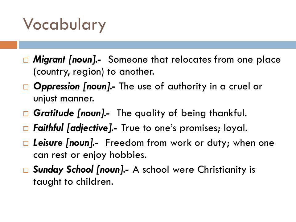Vocabulary Migrant [noun].- Someone that relocates from one place (country, region) to another.